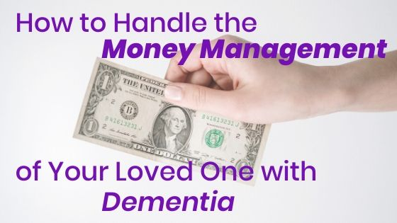 hand holding a dollar bill with the title How to handle the money management of your loved one with dementia