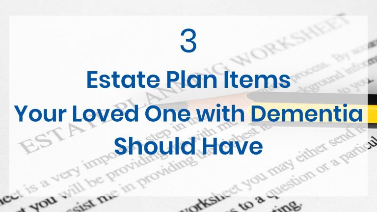 An estate planning worksheet with the title 3 estate plan items your loved one with dementia should have